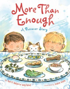 More Than Enough--a Passover Story by April Halprin Wayland illustrated by Katie Kath